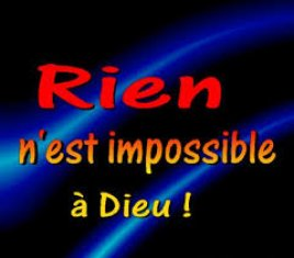 RIEN N'EST IMPOSSIBLE A DIEU / NOTHING IS IMPOSSIBLE TO GOD